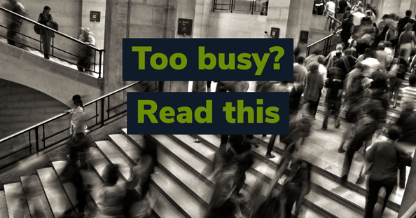 black and white photo of busy people with text reading 'too busy? read this'