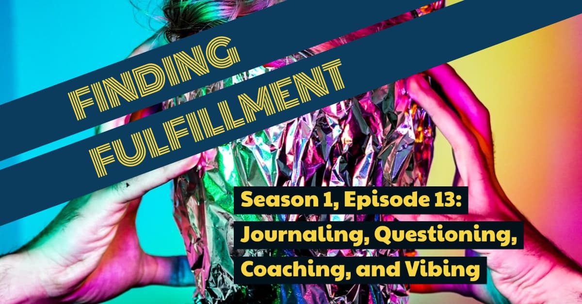 Season 1, Episode 13: Journaling, Questioning, Coaching, and Vibing