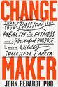 Change Maker: Turn Your Passion for Health and Fitness Into a Powerful Purpose and a Wildly Successful Career photo