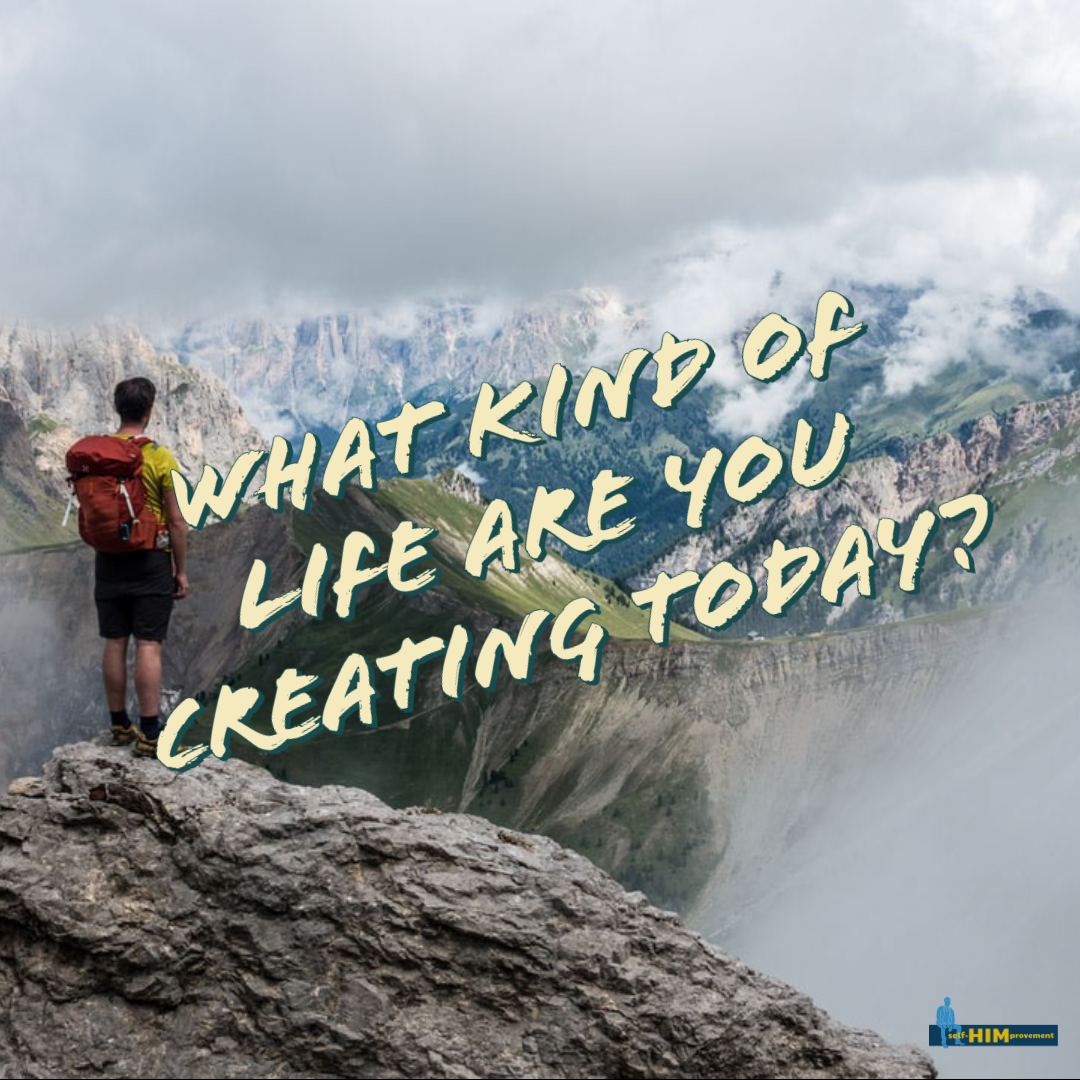 Photo of man on a mountaintop with the text 'what kind of life are you creating today?'