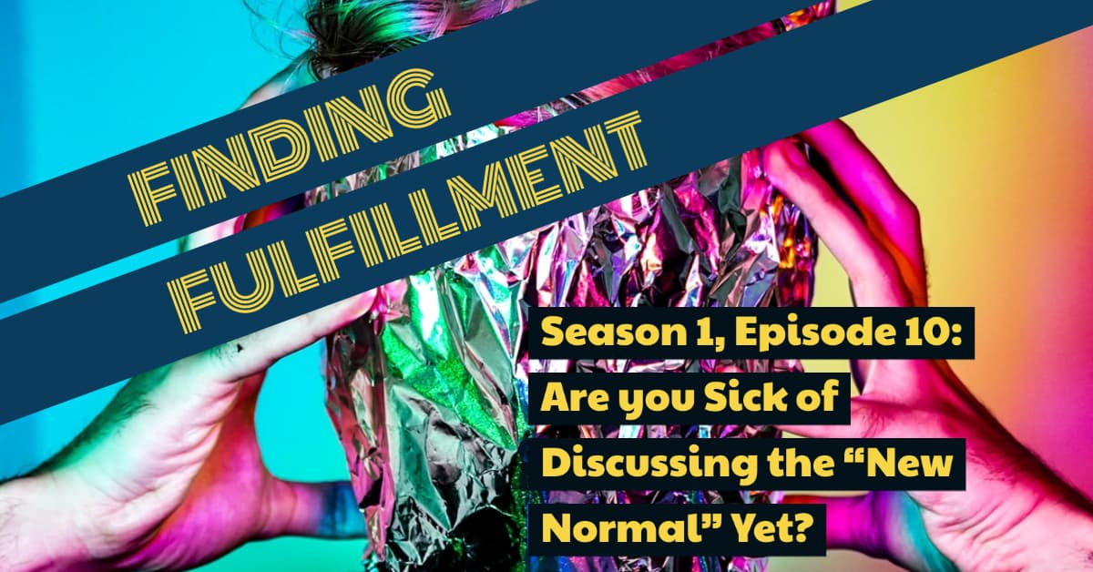 Season 1, Episode 10: Are you sick of discussing the new normal yet?