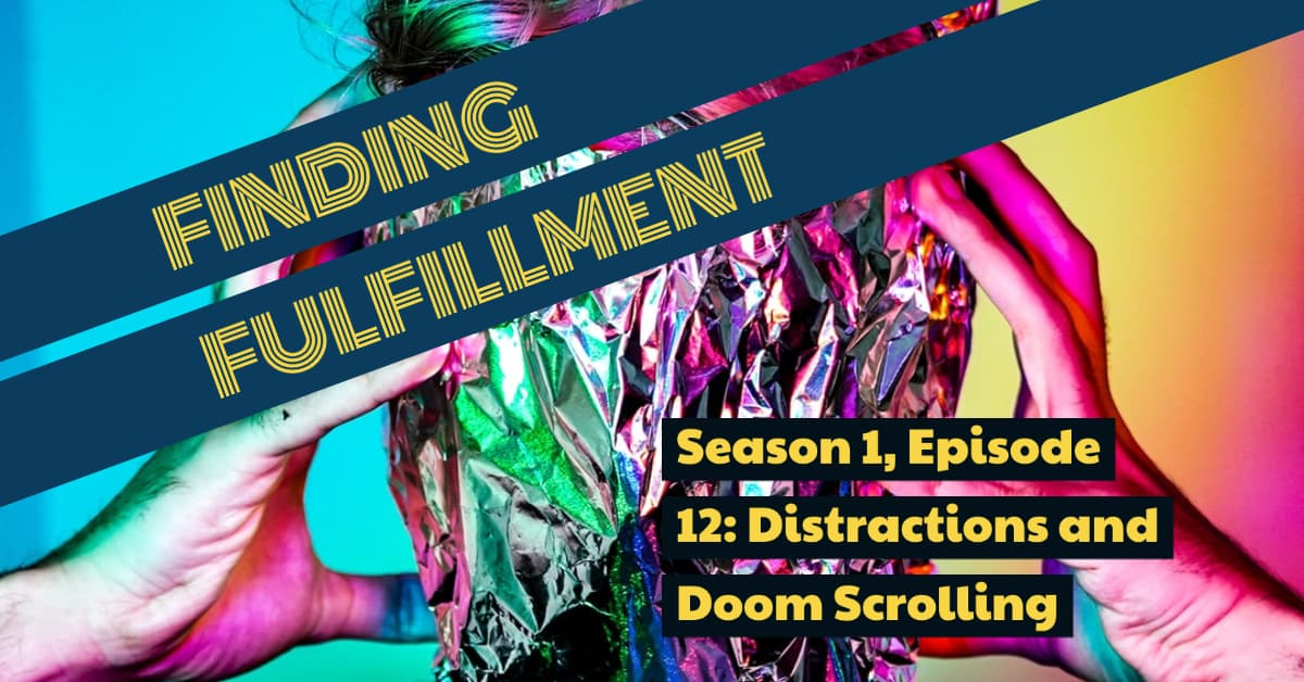 Season 1, Episode 12: Distractions and Doom Scrolling