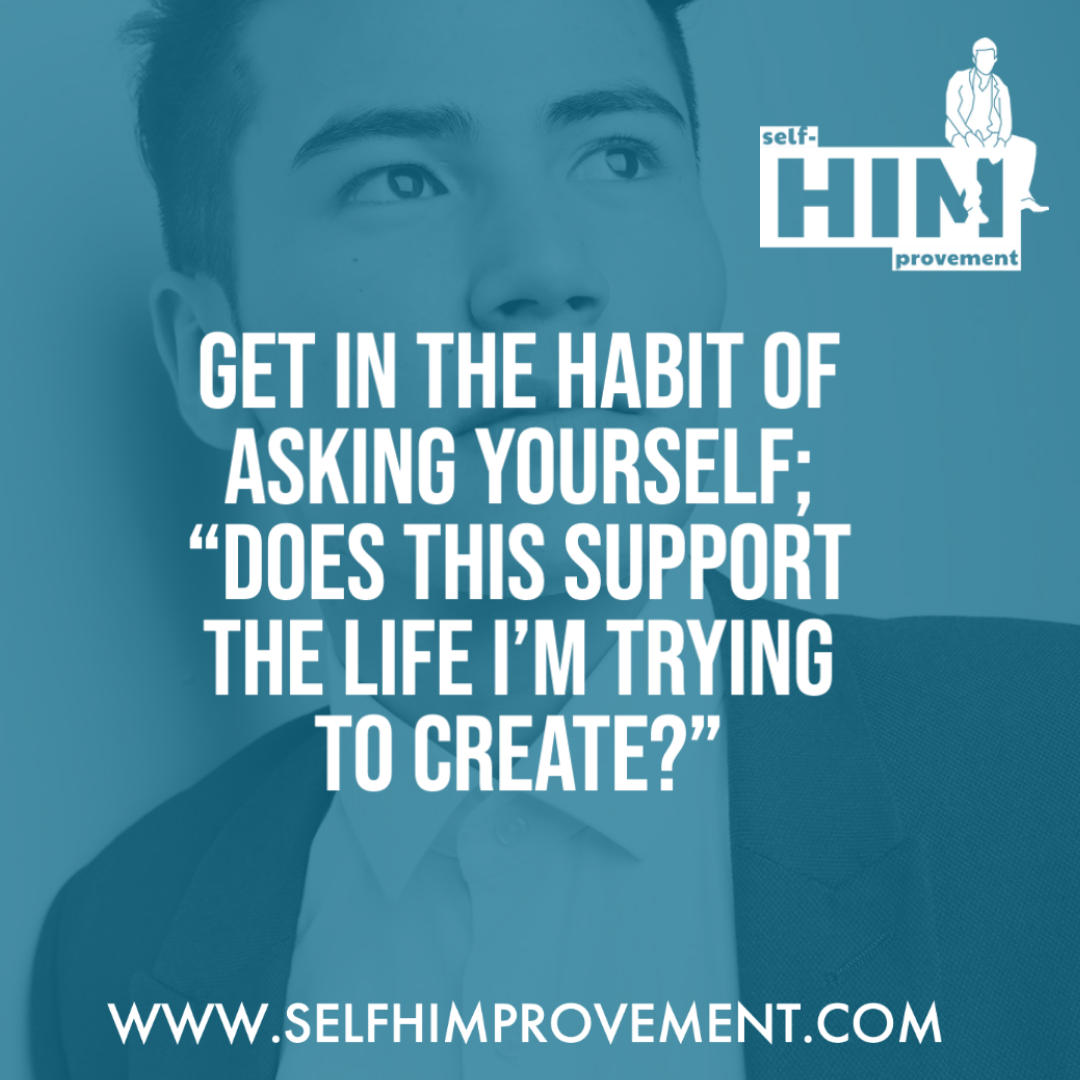 image of a young man with a quote over the image: does this support the life I'm trying to create?